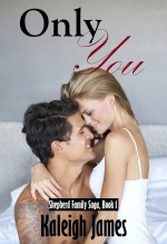 Only You (Shepherd Family Saga, Book 1) by Kaleigh James
