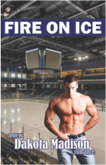 Fire on Ice (Fire on Ice #1) by Dakota Madison