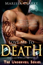 Love Me To Death (The Underveil Series) by Marissa Clarke