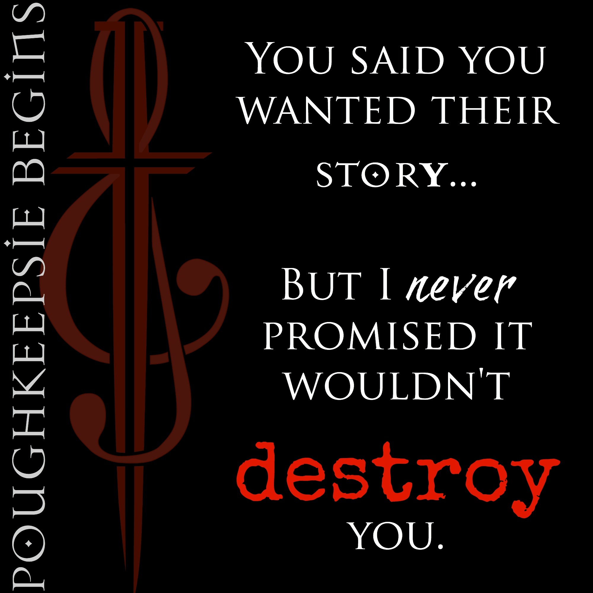 I never promised it wouldn't destroy you. Pough Begins PB Teaser