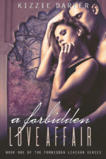 A Forbidden Love Affair & A Sensual AttractionSeries: Forbidden Liaison by Kizzie Darker