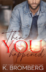 Then You Happened by K. Bromberg